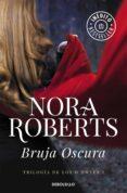 BRUJA OSCURA (TRILOGÍA DE LOS O DWYER 1) de ROBERTS, NORA