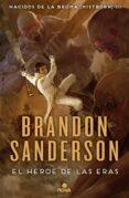 NACIDOS DE LA BRUMA 3: EL HEROE DE LAS ERAS de SANDERSON, BRANDON