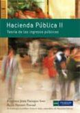 HACIENDA PUBLICA II: TEORIA DE LOS INGRESOS PUBLICOS di PANIAGUA, FRANCISCO  NAVARRO, REYES