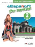 ¿ESPAÑOL? ¡POR SUPUESTO! 2 / A2: LIBRO DE EJERCICIOS di PALOMINO, MARIA ANGELES