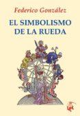 EL SIMBOLISMO DE LA RUEDA di GONZALEZ FRIAS, FEDERICO