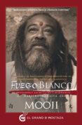 FUEGO BLANCO: COMPRENSIONES ESPIRITUALES Y ENSEÑANZAS DEL MAESTRO ADVAITA ZEN di MOOJI
