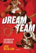 9788494745911 - Mccallum Jack: Dream Team: La Intrahistoria Del Mejor Equipo Que Ha Existido Jamas - Libro