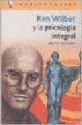 KEN WILBER Y LA PSICOLOGIA INTEGRAL di GRINBERG, MIGUEL