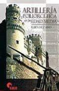 ARTILLERIA Y POLIORCETICA EN LA EDAD MEDIA di SAEZ ABAD, RUBEN