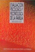 EVALUACION PSICOLOGICA Y PSICOPATOLOGICA DE LA FAMILIA di POLAINO-LORENTE, AQUILINO  MARTINEZ CANO, PEDRO