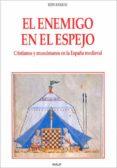 EL ENEMIGO EN EL ESPEJO : CRISTIANOS Y MUSULMANES EN LA ESPAÑA ME DIEVAL di BARKAI, RON