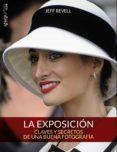 LA EXPOSICION: CLAVES Y SECRETOS DE UNA BUENA FOTOGRAFIA (PHOTOCL UB) di REVELL, JEFF