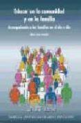 EDUCAR EN LA COMUNIDAD Y EN LA FAMILIA: ACOMPAÑANDO A LAS FAMILIA S EN EL DIA A DIA di COMELLAS, MARIA JESUS