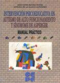 INTERVENCIÓN PSICOEDUCATIVA EN AUTISMO DE ALTO FUNCIONAMIENTO Y SÍNDROME DE ASPERGER. MANUAL PRÁCTICO di IGLESIA GUTIERREZ, MYRIAM DE LA