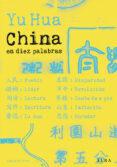 CHINA EN DIEZ PALABRAS de HUA, YU