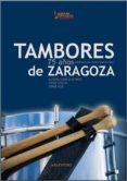 TAMBORES DE ZARAGOZA. SETENTA Y CINCO AÑOS REDOBLANDO POR NUESTRA SEMANA SANTA di VV.AA