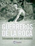GUERREROS DE LA ROCA: ENTRENAMIENTO MENTAL PARA ESCALADORES di ILGNER, ARNO
