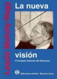 LA NUEVA VISION PRINCIPIOS BASICOS DEL BAUHAUS (4ª ED.) di MOHOLY-NAGY, LASZLO