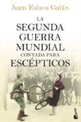 LA SEGUNDA GUERRA MUNDIAL CONTADA PARA ESCEPTICOS de ESLAVA GALAN, JUAN