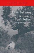 PEREGRINOS DE LA BELLEZA: VIAJEROS POR ITALIA Y GRECIA de BELMONTE BARRENECHEA, MARIA
