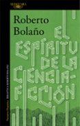 EL ESPIRITU DE LA CIENCIA-FICCION di BOLAÑO, ROBERTO