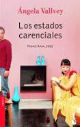 LOS ESTADOS CARENCIALES (PREMIO NADAL 2002) de VALLVEY, ANGELA