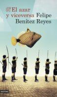 EL AZAR Y VICEVERSA de BENITEZ REYES, FELIPE