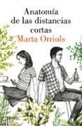 LA ANATOMÍA DE LAS DISTANCIAS CORTAS di ORRIOLS, MARTA
