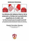LA REFORMA DEL SISTEMA INTERNO DE LA EXTENSIÓN Y LÍMITES DE LA JURISDICCIÓN ESPAÑOLA EN EL ORDEN CIVIL di GONZALEZ GRANDA, PIEDAD