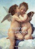 AMANECER CON ANGELES: INSPIRACIONES PARA TODOS LOS DÍAS DEL AÑO di LOPEZ, NURIA