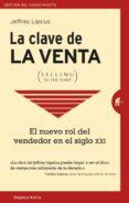 LA CLAVE DE LA VENTA (SELLING TO THE POINT): COMO HACER QUE TE COMPREN di LIPSIUS, JEFFREY