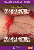 FRANKENSTEIN o El Moderno Prometeo/FRANKENSTEIN or, The Modern Prometheus (COLECCION CLASICOS BILINGUES)