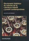 DICCIONARIO HISTORICO DE AUTORES DE LA LITERATURA INFANTIL Y JUVE NIL CONTEMPORANEA di VV.AA