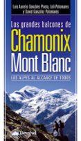 LOS GRANDES BALCONES DE CHAMONIX-MONT BLANC: LOS ALPES AL ALCANCE DE TODOS de GONZALEZ PRIETO, LUIS AURELIO