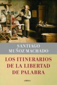 LOS ITINERARIOS DE LA LIBERTAD DE LA PALABRA de MUÑOZ MACHADO, SANTIAGO