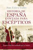 HISTORIA DE ESPAÑA CONTADA PARA ESCEPTICOS (NUEVA EDICION REVISADA POR EL AUTOR) de ESLAVA GALAN, JUAN