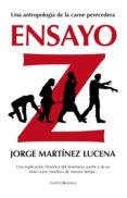 ENSAYO Z: ANTROPOLOGIA DE LA CARNE PERECEDERA di MARTINEZ LUCENA, JORGE