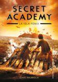 SECRET ACADEMY 1: LA ISLA FENIX de PALMIOLA, ISAAC