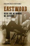 EASTWOOD: DESDE QUE MI NOMBRE ME DEFIENDE de REYERO, FRANCISCO