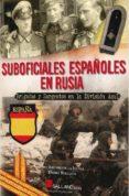 SUBOFICIALES ESPAÑOLES EN RUSIA di IGLESIA, JOSE ANTONIO DE LA BURGUETE, DANIEL