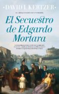 EL SECUESTRO DE EDGARDO MORTARA di KERTZER, DAVID I.