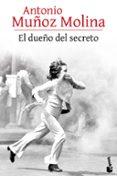 EL DUEÑO DEL SECRETO de MUÑOZ MOLINA, ANTONIO