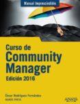 CURSO DE COMMUNITY MANAGER. EDICIÓN 2016 de RODRIGUEZ FERNANDEZ, OSCAR