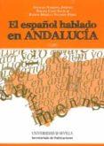 EL ESPAÑOL HABLADO EN ANDALUCIA de NARBONA JIMENEZ, ANTONIO  CANO AGUILAR, RAFAEL