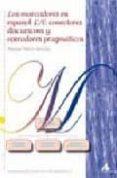 LOS MARCADORES EN ESPAÑOL L/E: CONECTORES DISCURSIVOS Y OPERADORE S PRAGMATICOS di MARTI SANCHEZ, MANUEL