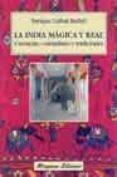 LA INDIA MAGICA Y REAL: CREENCIAS, COSTUMBRES Y TRADICIONES (2ª E D.) di GALLUD JARDIEL, ENRIQUE
