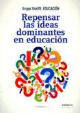 REPENSAR LAS IDEAS DOMINANTES EN EDUCACIÓN di VV.AA.