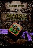 SEPTIMUS Y LA MAGIA NEGRA di SAGE, ANGIE