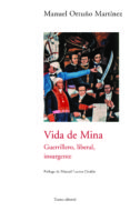 VIDA DE MINA: GUERRILLERO, LIBERAL, INSURGENTE di ORTUÑO MARTINEZ, MANUEL