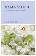 HABLA SETH II: LA ETERNA VALIDEZ DEL ALMA di ROBERTS, JANE
