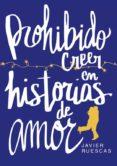 PROHIBIDO CREER EN HISTORIAS DE AMOR (EDICION ESPECIAL SOLO ONLINE) di RUESCAS, JAVIER