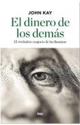 EL DINERO DE LOS DEMAS de KAY, JOHN
