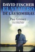 DAVID FINCHER: EL VIAJERO DE LAS SOMBRAS di GOMEZ, PAU