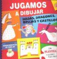 JUGAMOS A DIBUJAR: HADAS, DRAGONES, BRUJAS Y CASTILLOS di VV.AA